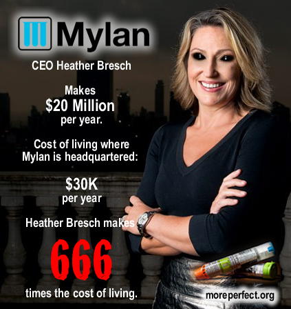 Mylan CEO Heather Bresch makes $20 million per year.  The cost of living where Mylan is headquartered is $30,000 per year.  In other words...  Heather Bresch makes 666 times the cost of living.